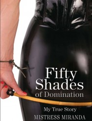 Fifty Shades of Domination - Mistress Miranda's True Story